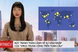 """Bức tranh toàn cảnh về sự xâm nhập của """"Virus Trung Cộng"""" trên toàn cầu"""